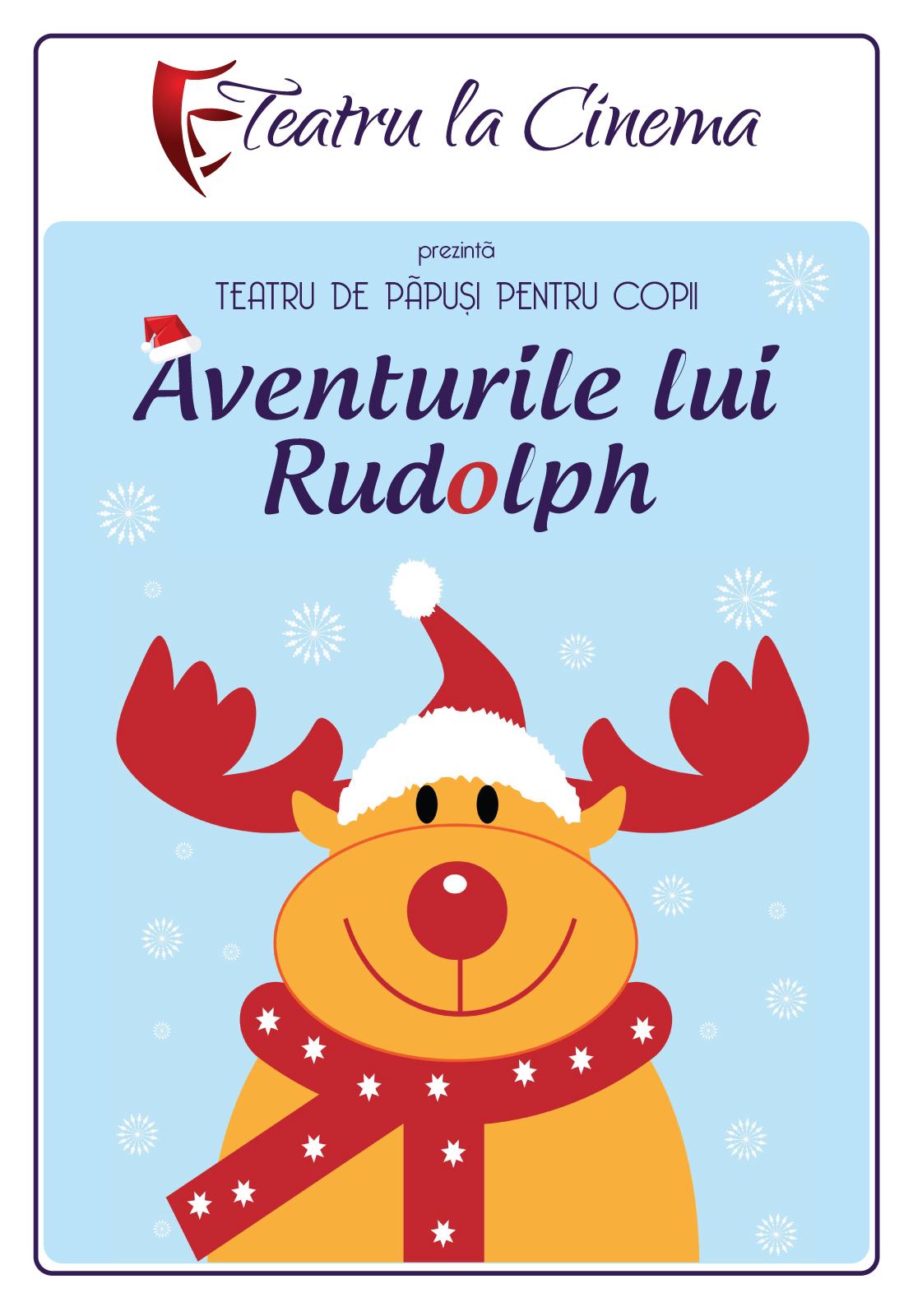 Aventurile lui Rudolph– la Teatru la Cinema din Mega Mall